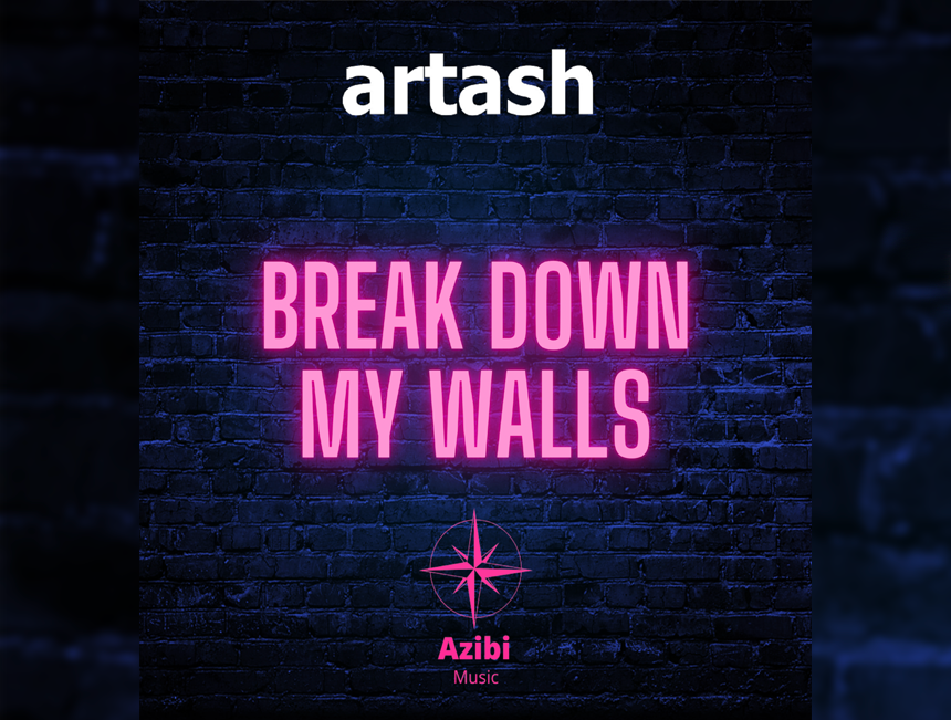 "Artash releases ""Break Down My Walls"" on Azibi Music"
